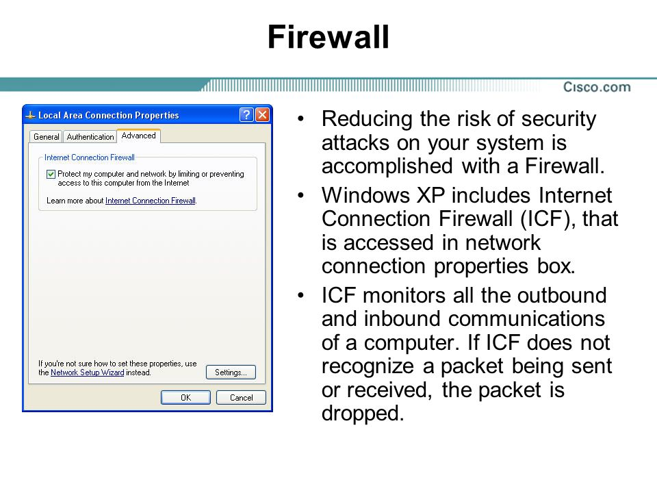 Firewall Reducing the risk of security attacks on your system is accomplished with a Firewall.