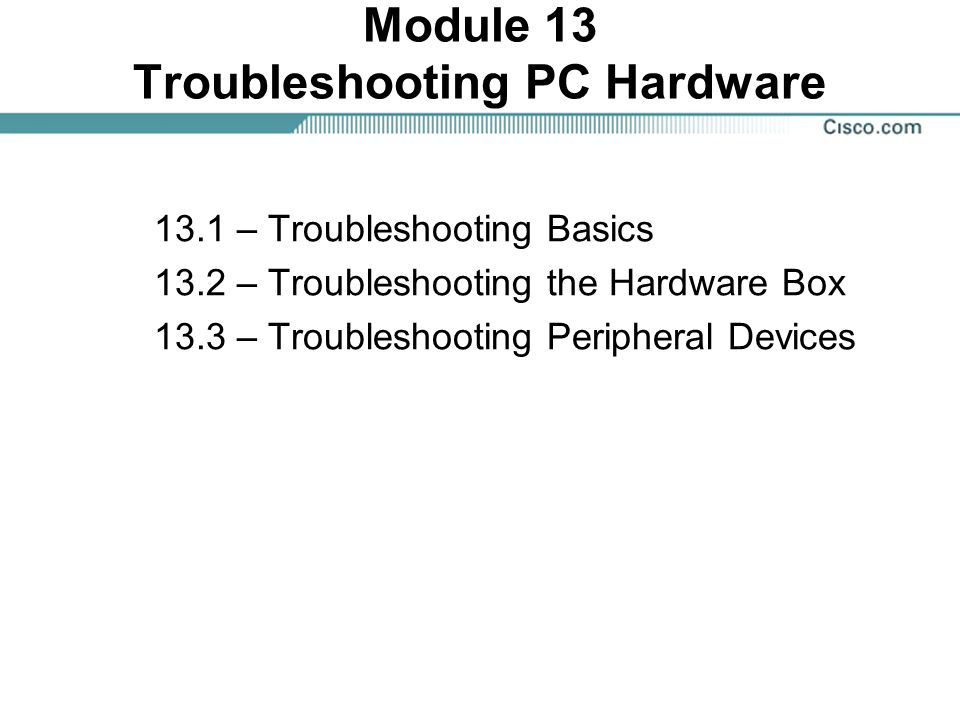 Module 13 Troubleshooting PC Hardware