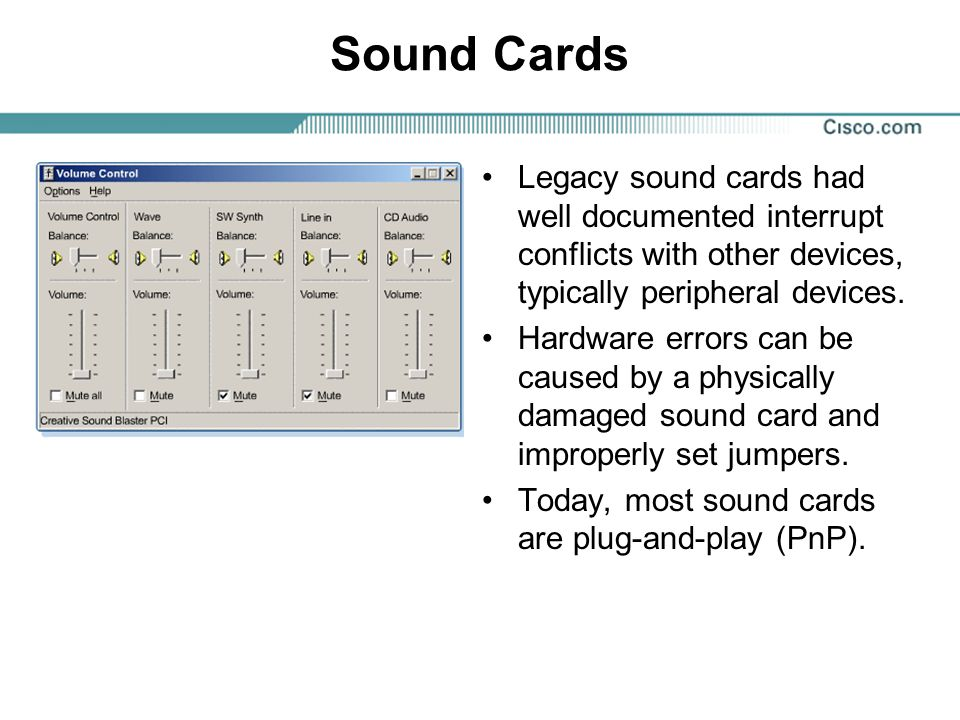 Sound Cards Legacy sound cards had well documented interrupt conflicts with other devices, typically peripheral devices.