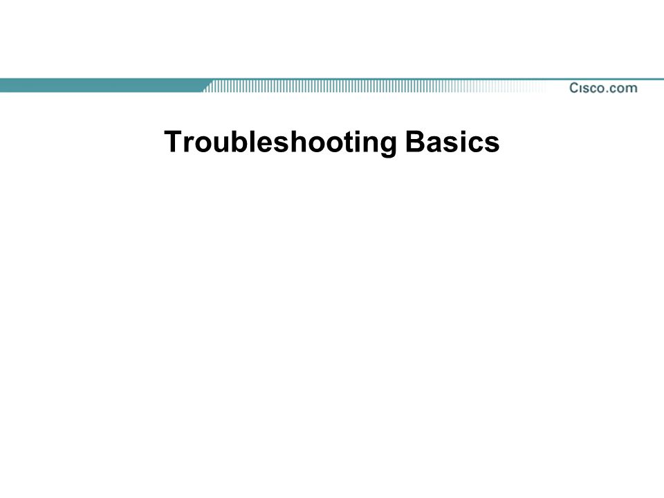 Troubleshooting Basics