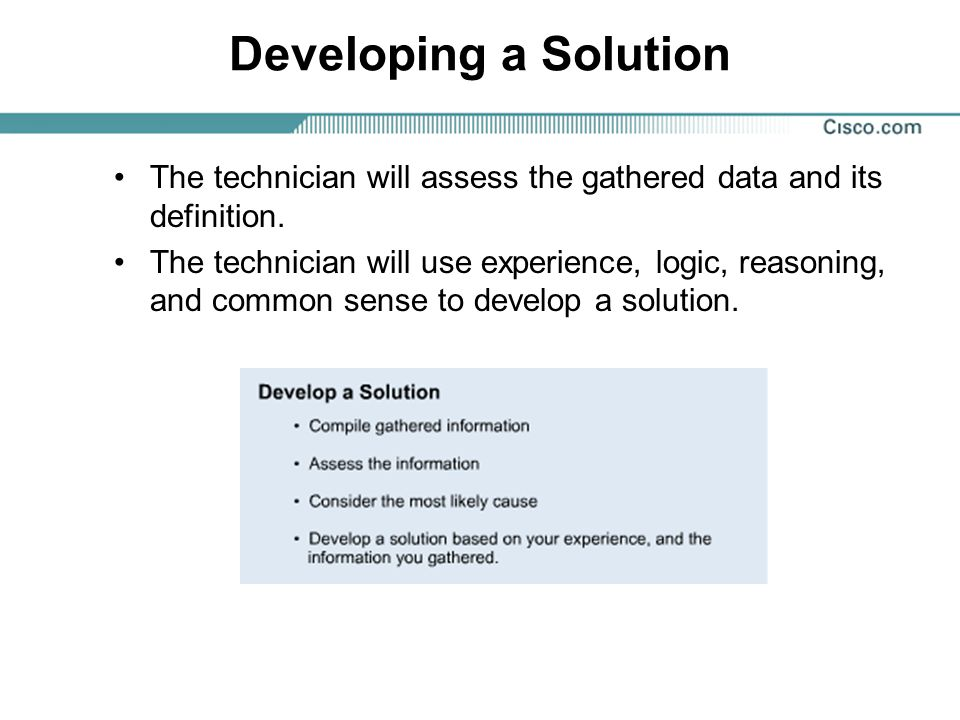 Developing a Solution The technician will assess the gathered data and its definition.