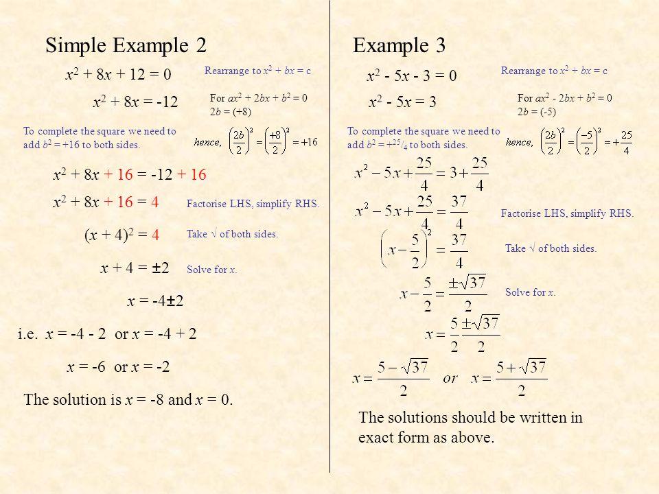 Simple Example 2 Example 3 x2 + 8x + 12 = 0 x2 - 5x - 3 = 0
