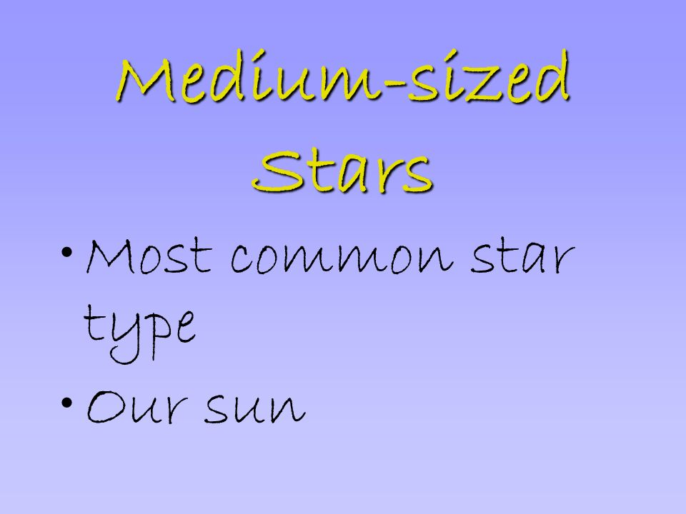 Medium-sized Stars Most common star type Our sun