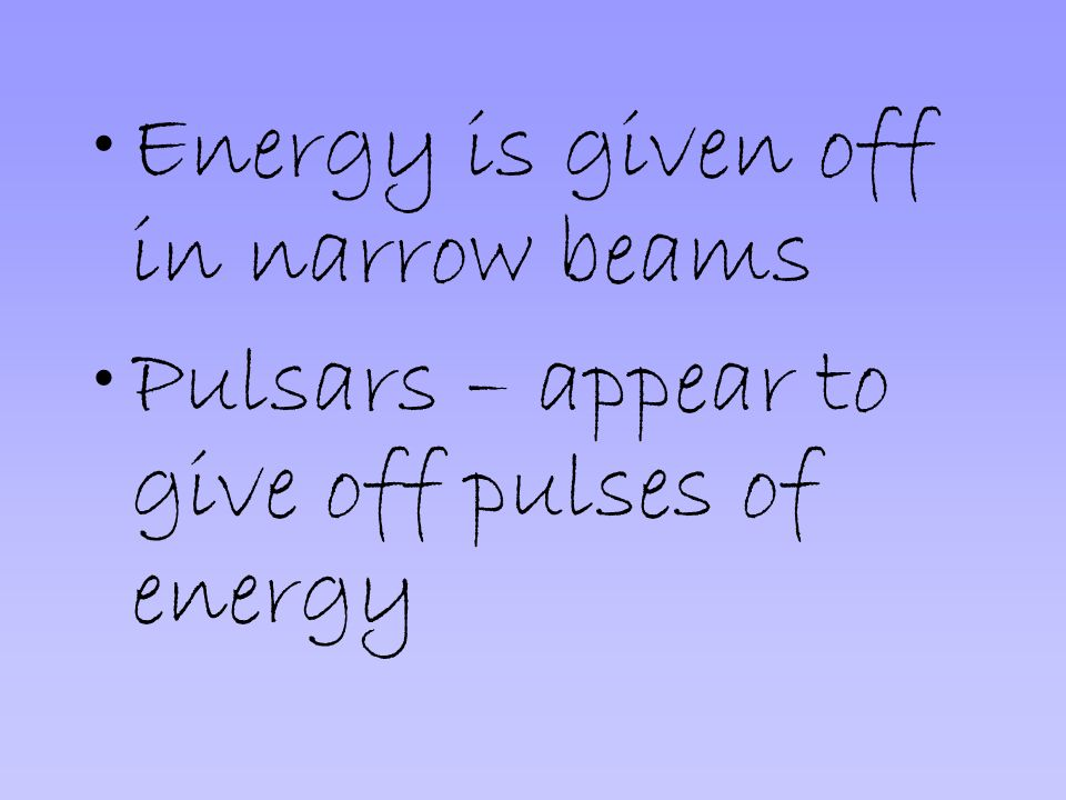 Energy is given off in narrow beams