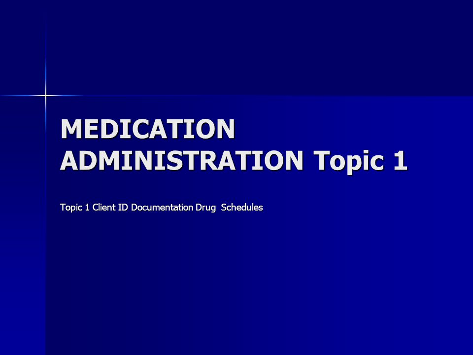 MEDICATION ADMINISTRATION Topic 1