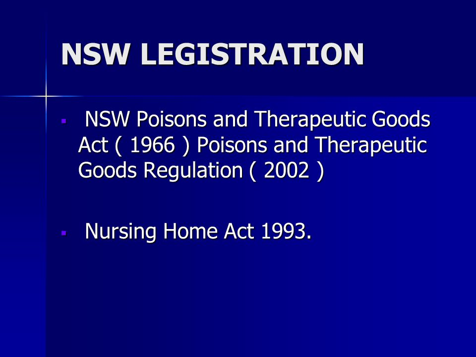 NSW LEGISTRATION NSW Poisons and Therapeutic Goods Act ( 1966 ) Poisons and Therapeutic Goods Regulation ( 2002 )
