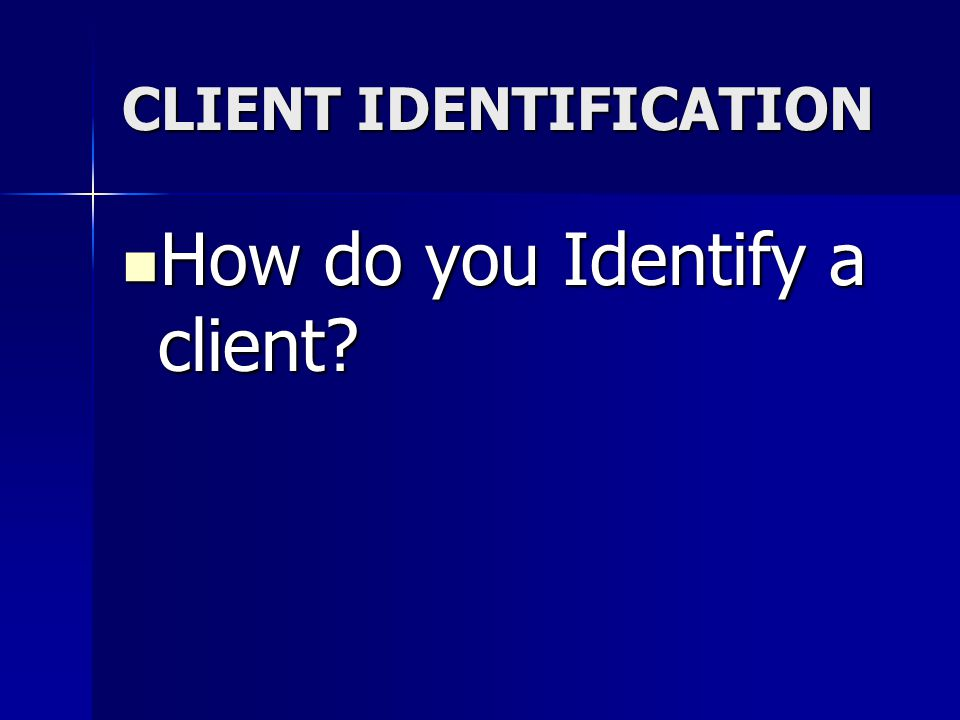 CLIENT IDENTIFICATION