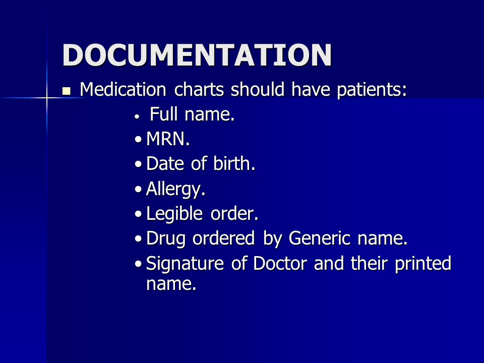 DOCUMENTATION Medication charts should have patients: MRN.