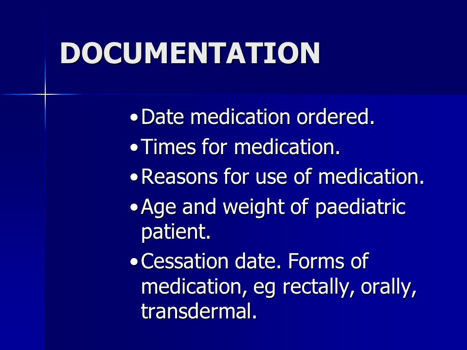 DOCUMENTATION Date medication ordered. Times for medication.
