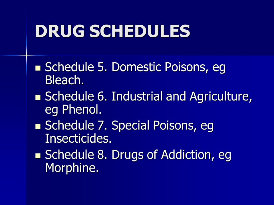 DRUG SCHEDULES Schedule 5. Domestic Poisons, eg Bleach.