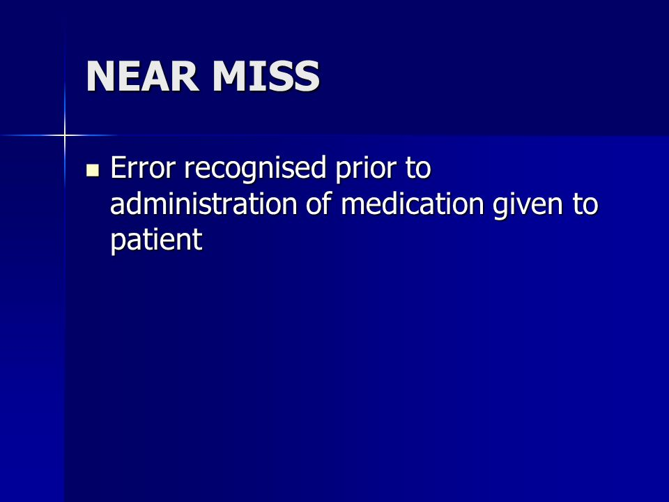 NEAR MISS Error recognised prior to administration of medication given to patient