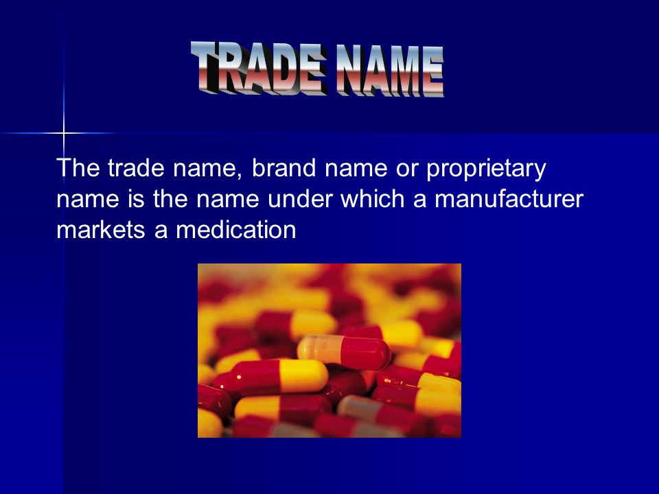 TRADE NAME The trade name, brand name or proprietary name is the name under which a manufacturer markets a medication.