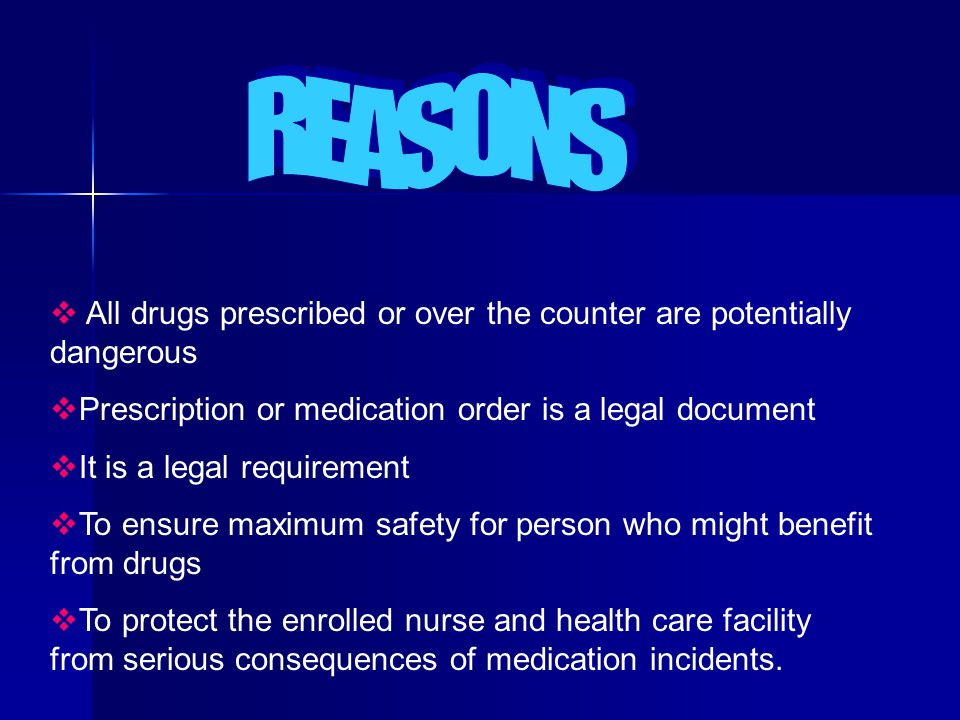 REASONS All drugs prescribed or over the counter are potentially dangerous. Prescription or medication order is a legal document.