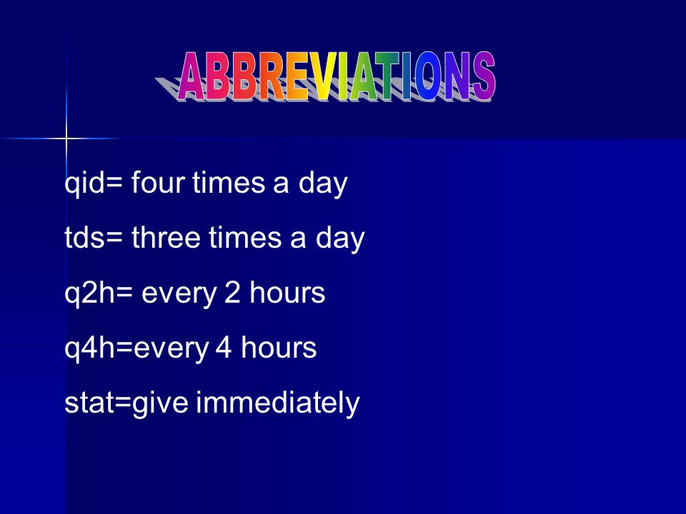 ABBREVIATIONS qid= four times a day tds= three times a day