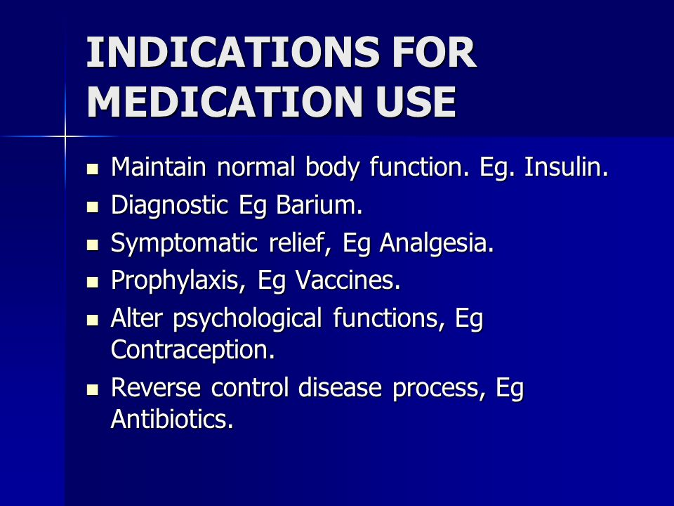 INDICATIONS FOR MEDICATION USE