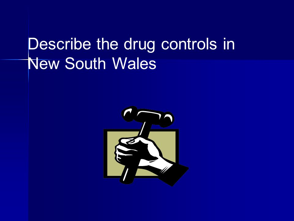 Describe the drug controls in New South Wales