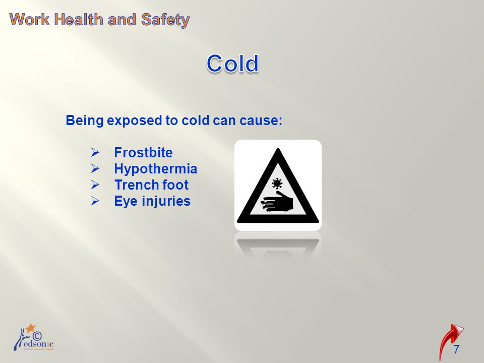 Cold Work Health and Safety Being exposed to cold can cause: Frostbite