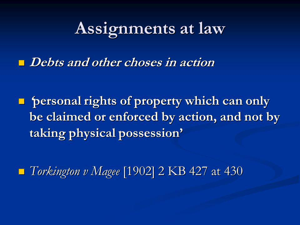 Assignments at law Debts and other choses in action