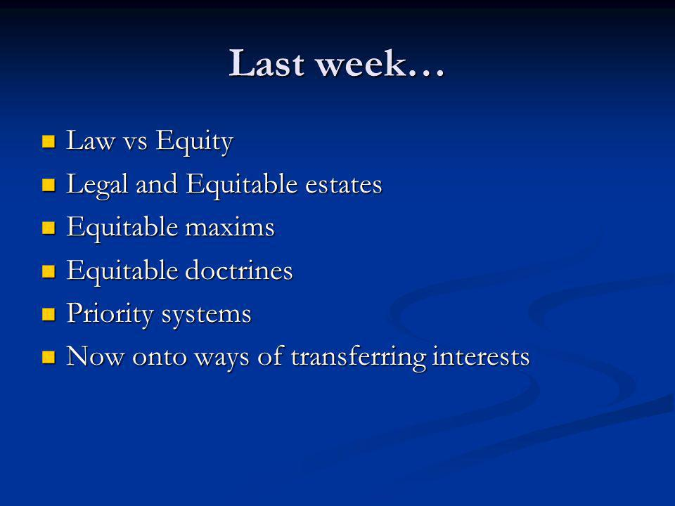 Last week… Law vs Equity Legal and Equitable estates Equitable maxims