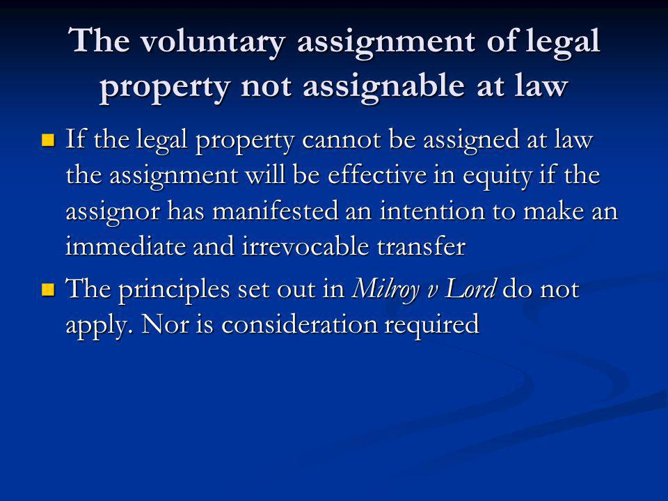 The voluntary assignment of legal property not assignable at law