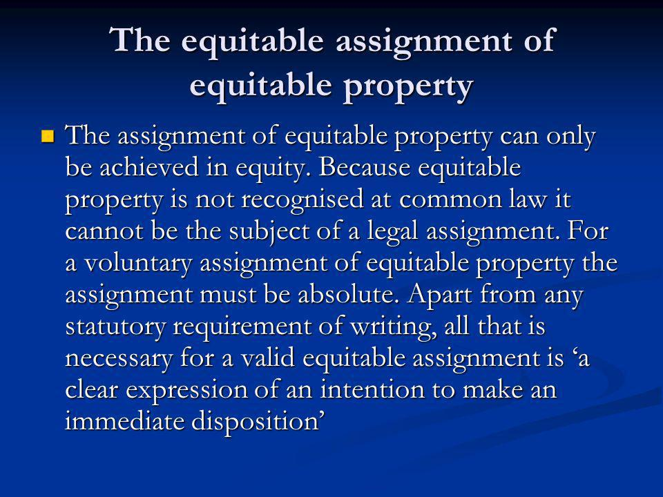 The equitable assignment of equitable property