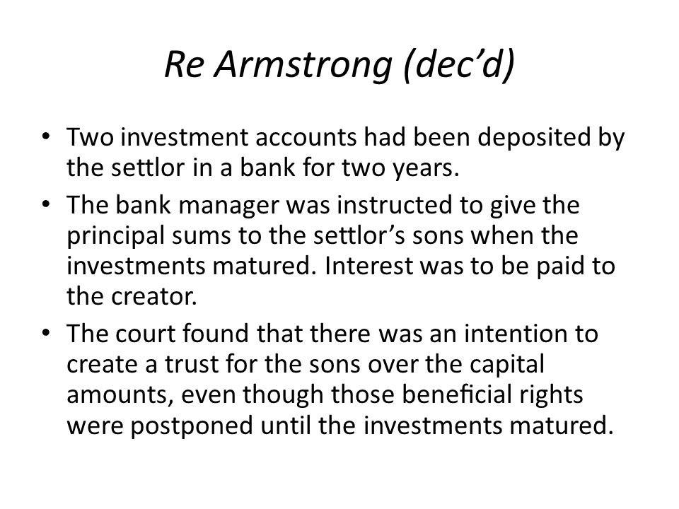 Re Armstrong (dec'd) Two investment accounts had been deposited by the settlor in a bank for two years.