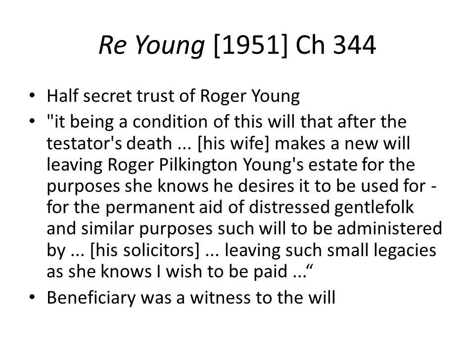 Re Young [1951] Ch 344 Half secret trust of Roger Young