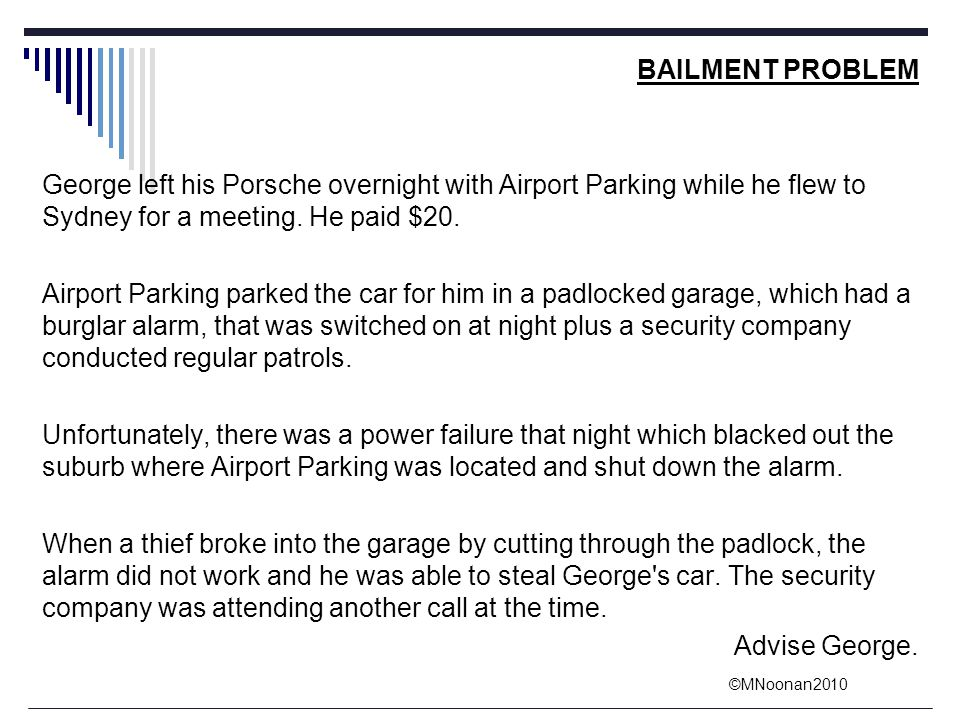 BAILMENT PROBLEM George left his Porsche overnight with Airport Parking while he flew to Sydney for a meeting. He paid $20.