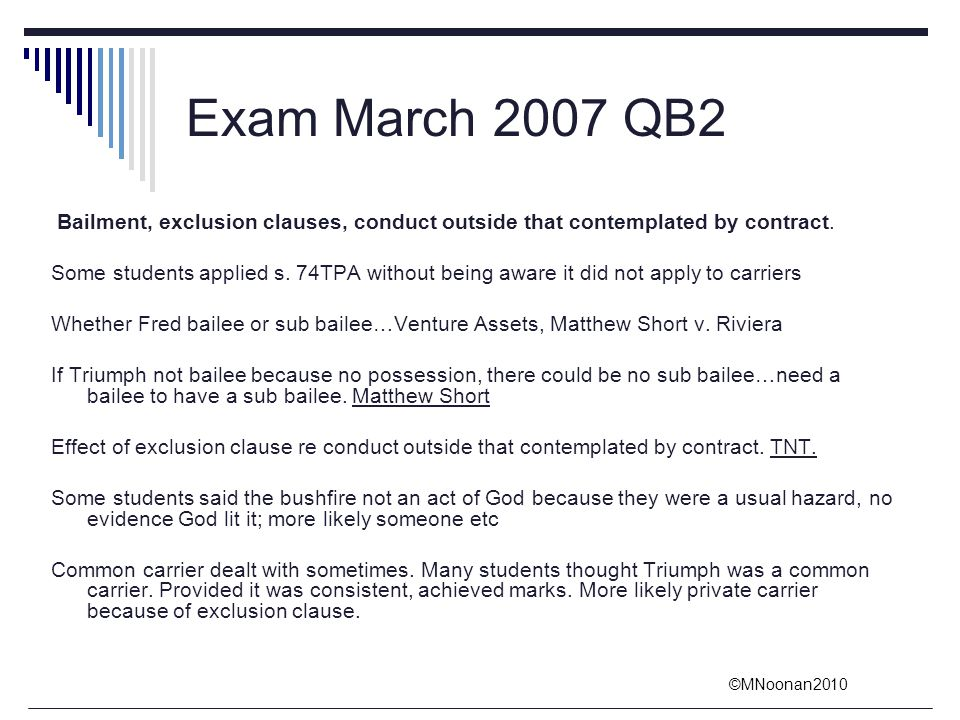 Exam March 2007 QB2 Bailment, exclusion clauses, conduct outside that contemplated by contract.