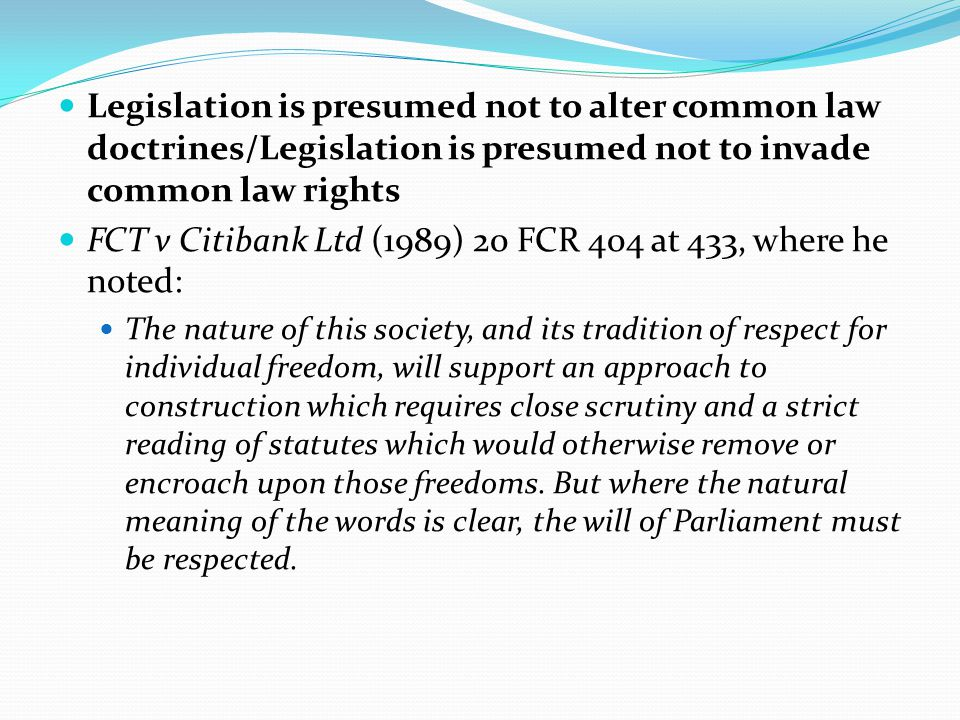 FCT v Citibank Ltd (1989) 20 FCR 404 at 433, where he noted: