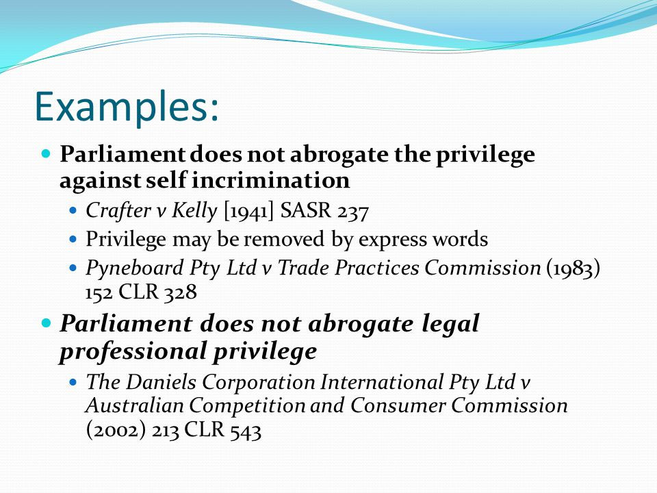 Examples: Parliament does not abrogate legal professional privilege