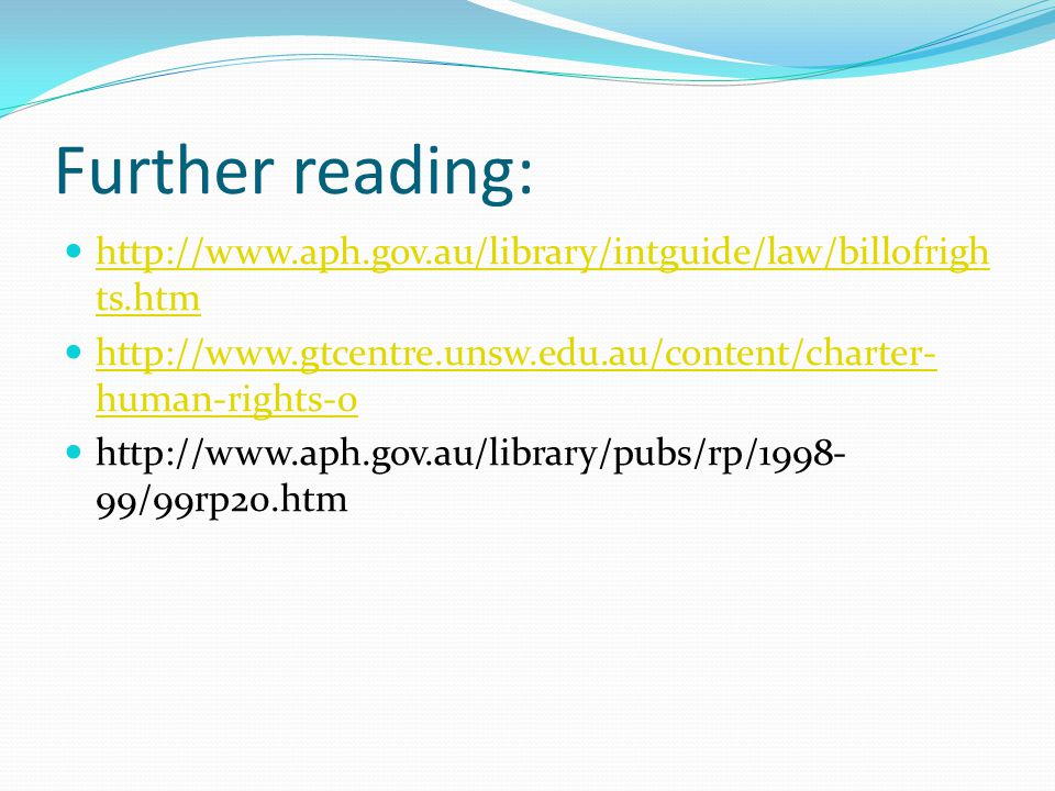 Further reading: http://www.aph.gov.au/library/intguide/law/billofrights.htm. http://www.gtcentre.unsw.edu.au/content/charter-human-rights-0.