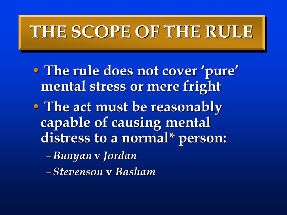 THE SCOPE OF THE RULE The rule does not cover 'pure' mental stress or mere fright.