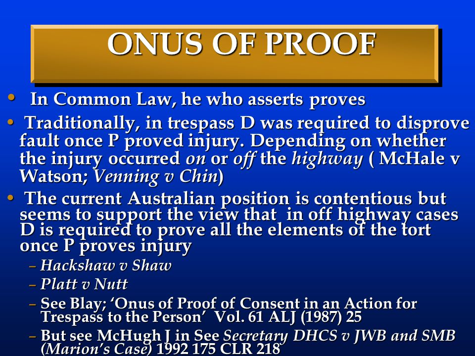 ONUS OF PROOF In Common Law, he who asserts proves