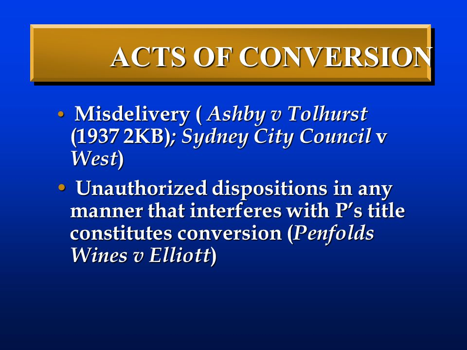ACTS OF CONVERSION Misdelivery ( Ashby v Tolhurst (1937 2KB); Sydney City Council v West)
