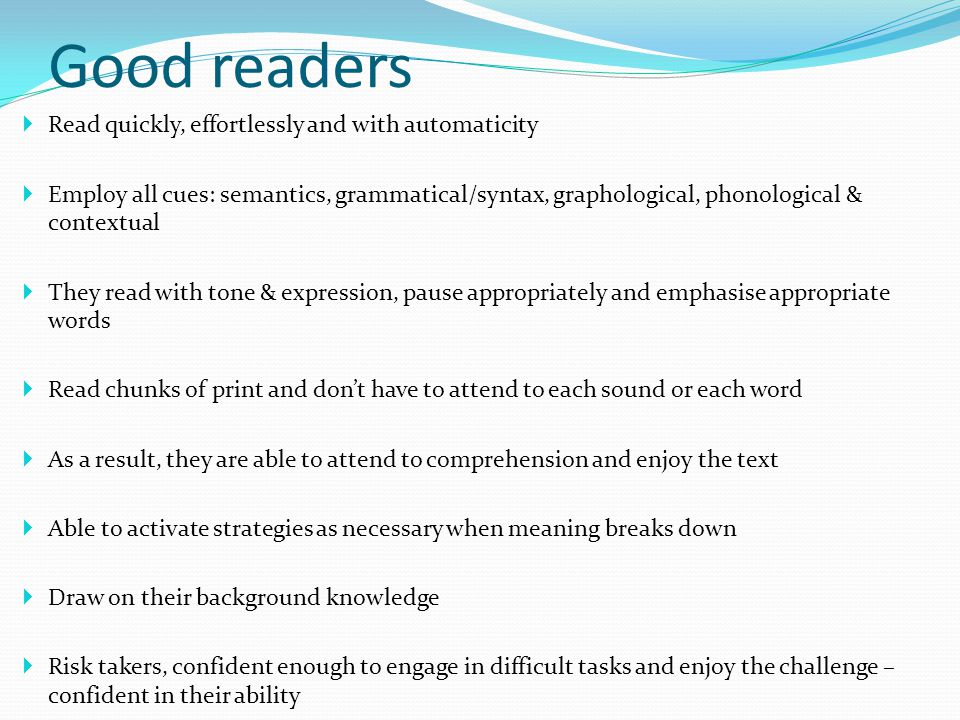 Good readers Read quickly, effortlessly and with automaticity