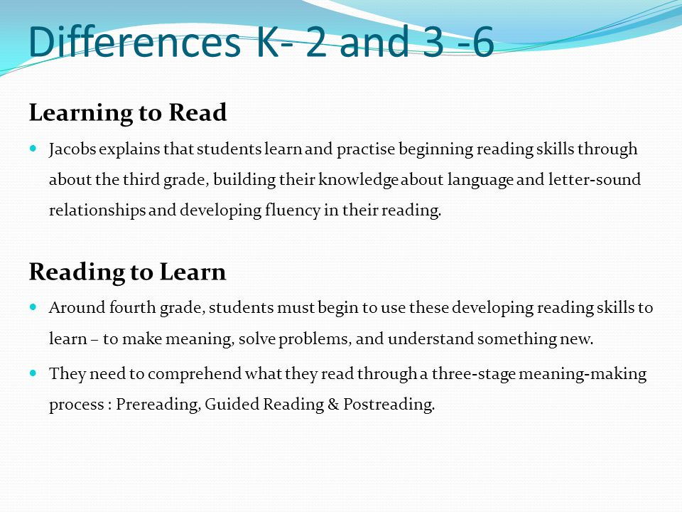 Differences K- 2 and 3 -6 Learning to Read Reading to Learn