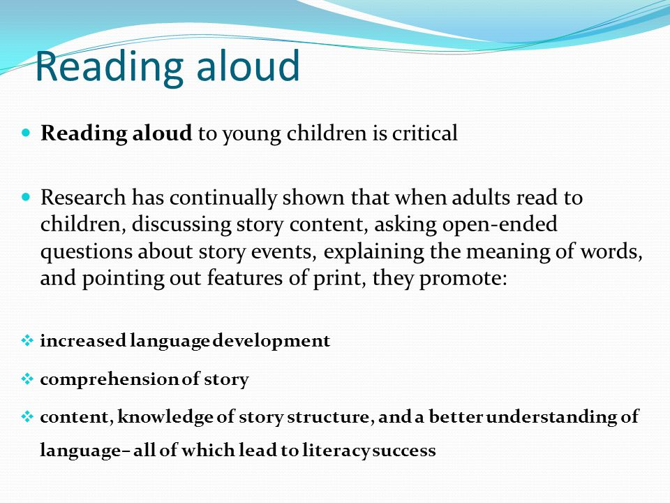 Reading aloud Reading aloud to young children is critical