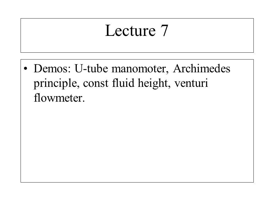 Lecture 7 Demos: U-tube manomoter, Archimedes principle, const fluid height, venturi flowmeter.
