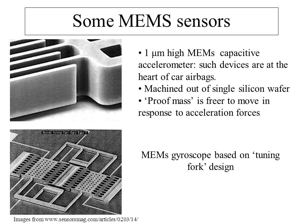 Some MEMS sensors 1 μm high MEMs capacitive accelerometer: such devices are at the heart of car airbags.