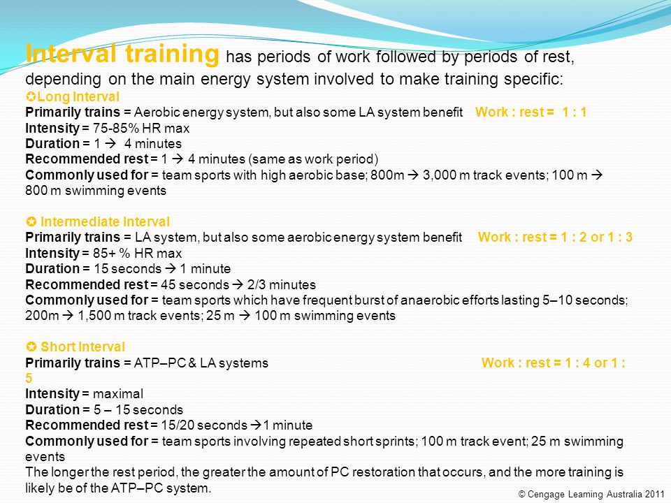 Interval training has periods of work followed by periods of rest, depending on the main energy system involved to make training specific: