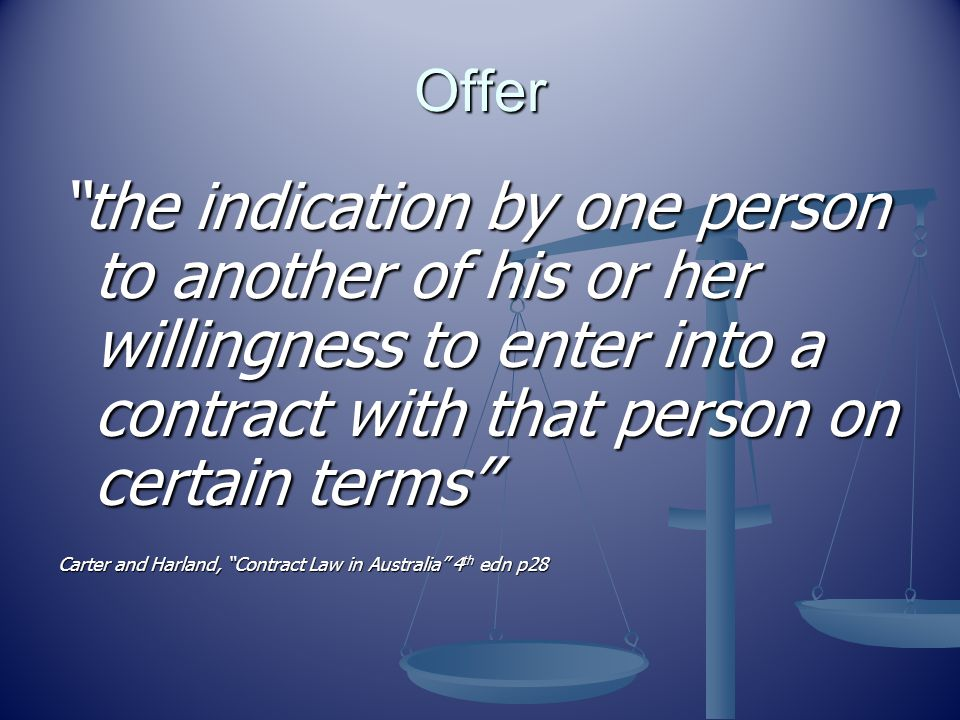 Offer the indication by one person to another of his or her willingness to enter into a contract with that person on certain terms