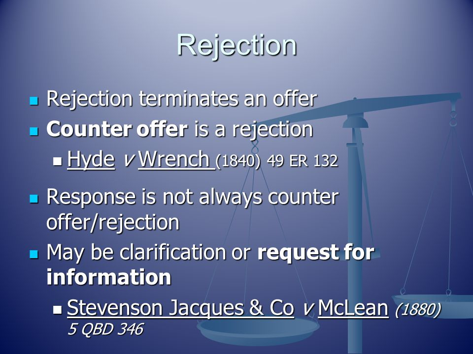 Rejection Rejection terminates an offer Counter offer is a rejection