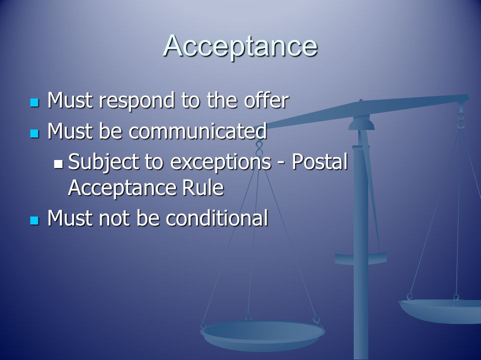 Acceptance Must respond to the offer Must be communicated