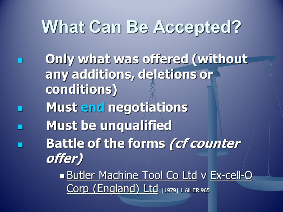 What Can Be Accepted Only what was offered (without any additions, deletions or conditions) Must end negotiations.