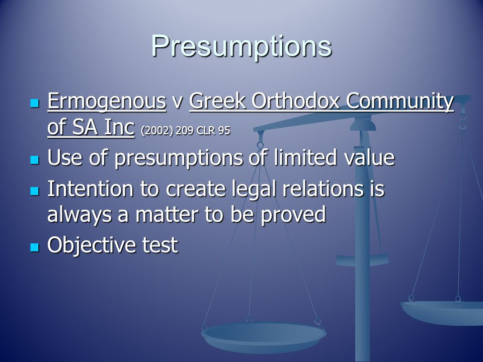 Presumptions Ermogenous v Greek Orthodox Community of SA Inc (2002) 209 CLR 95. Use of presumptions of limited value.