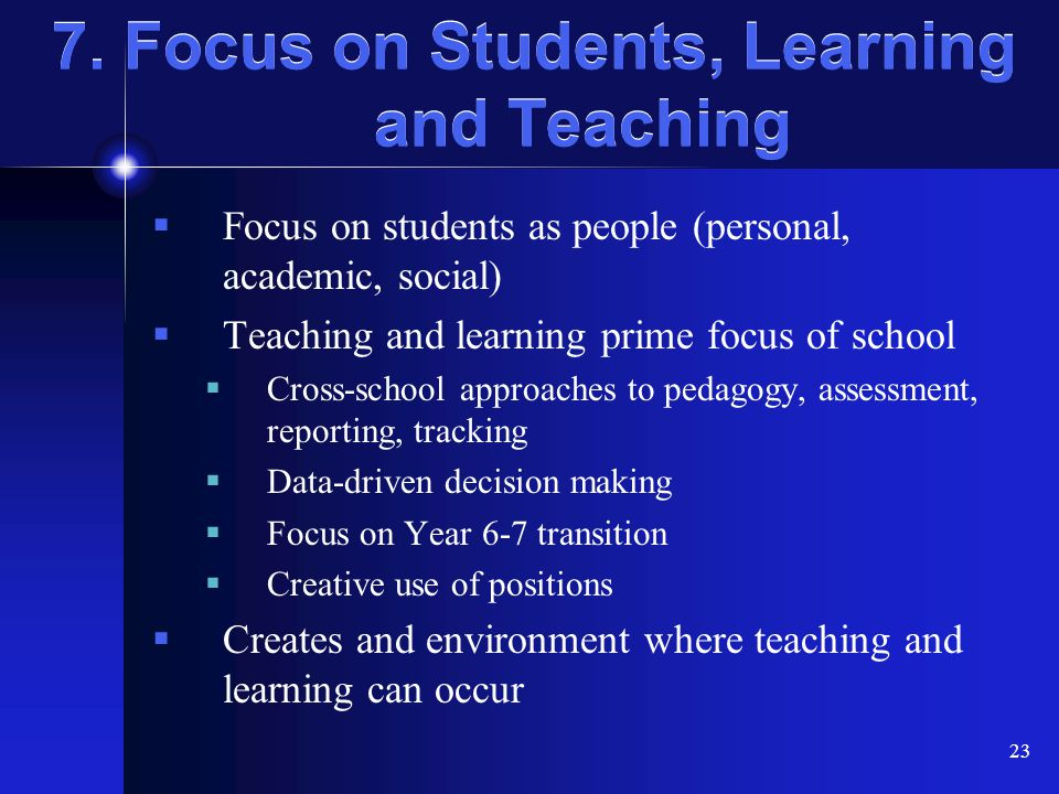 7. Focus on Students, Learning and Teaching
