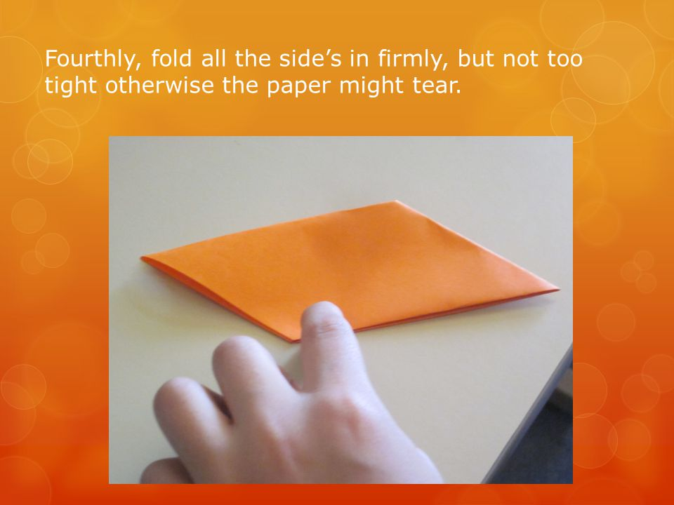 Fourthly, fold all the side's in firmly, but not too tight otherwise the paper might tear.