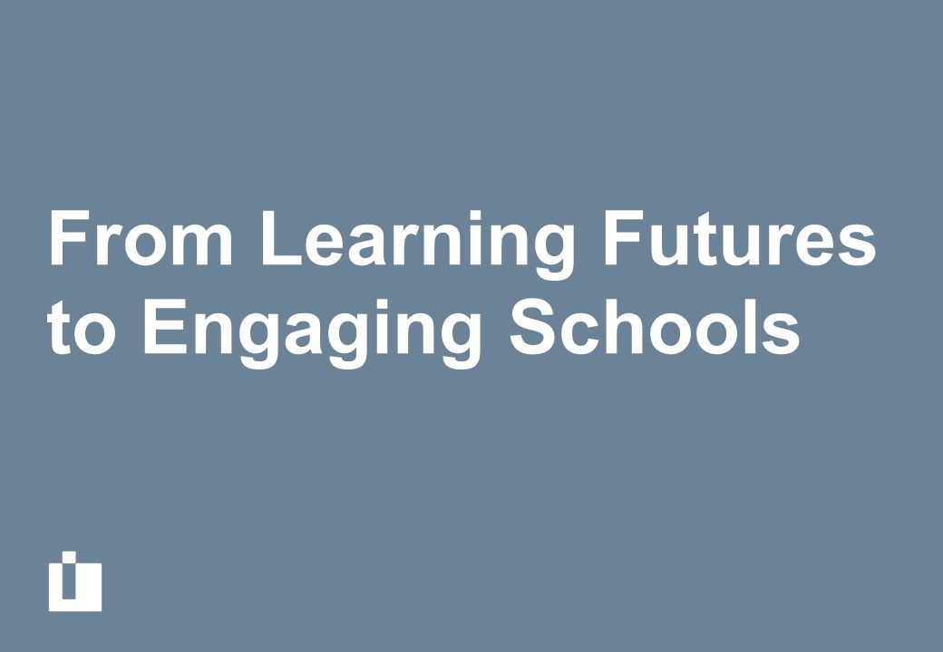 From Learning Futures to Engaging Schools