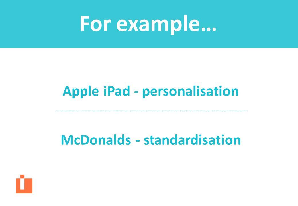 Apple iPad - personalisation McDonalds - standardisation